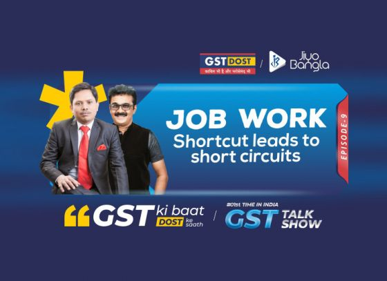 GST Ki Baat Dost Ke Saath | Episode 9 | Benefits of GST on Job Work